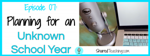 Planning for an unknown school year | Shared Teaching Podcast episode 7